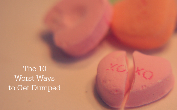 The 10 Worst Ways to Get Dumped