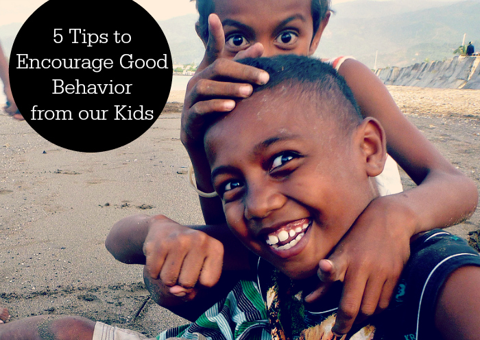 5 Tips to Encourage Good Behavior from our Kids