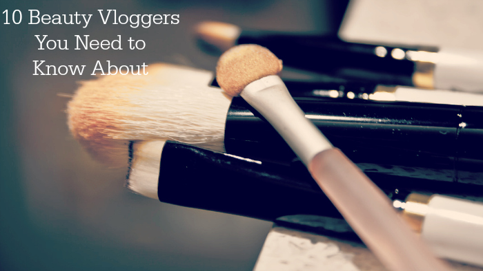 10 Beauty Vloggers You Need to Know About