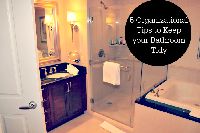 5 Organizational Tips to Keep your Bathroom Tidy