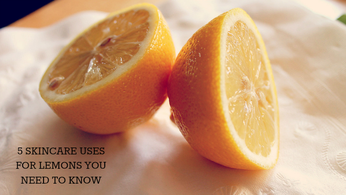 5 SKINCARE USES FOR LEMONS YOU NEED TO KNOW
